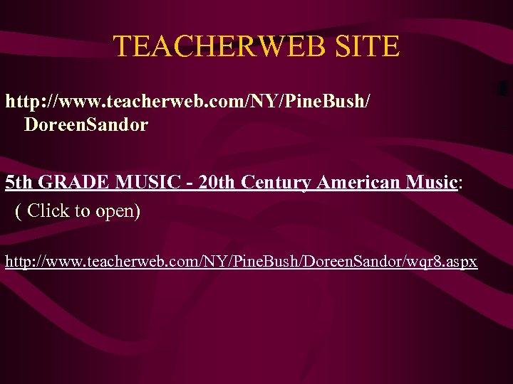 TEACHERWEB SITE http: //www. teacherweb. com/NY/Pine. Bush/ Doreen. Sandor 5 th GRADE MUSIC -