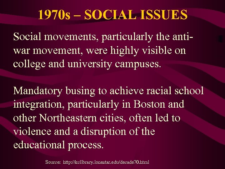 1970 s – SOCIAL ISSUES Social movements, particularly the antiwar movement, were highly visible