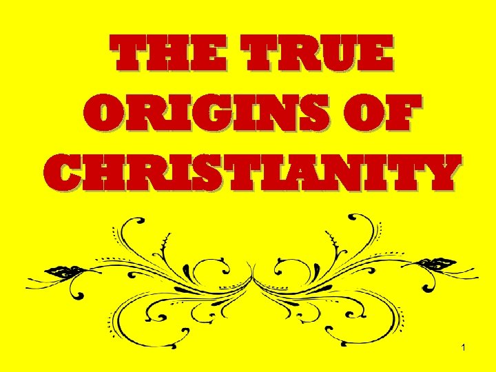 THE TRUE ORIGINS OF CHRISTIANITY 1