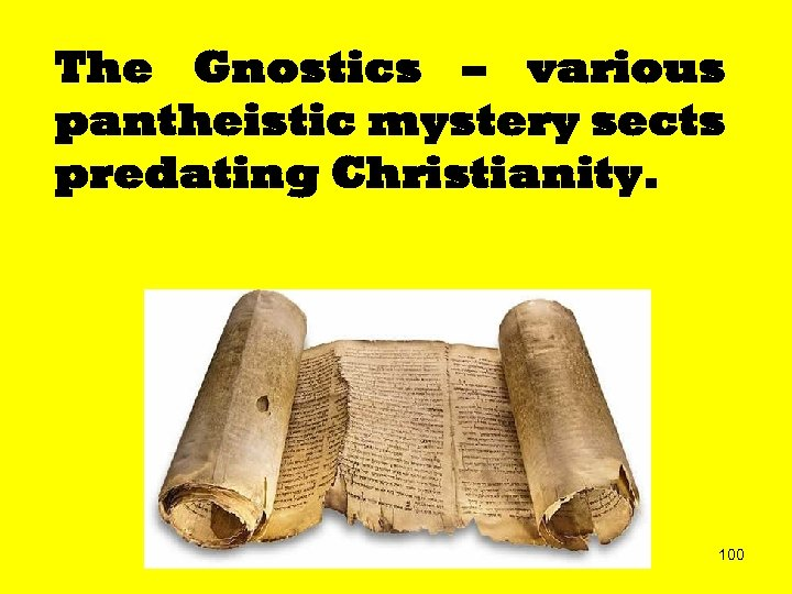 The Gnostics – various pantheistic mystery sects predating Christianity. 100