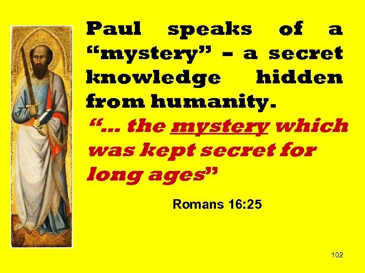 "Paul speaks of a ""mystery"" – a secret knowledge hidden from humanity. ""… the"