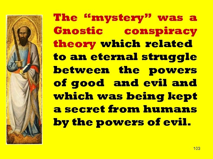 "The ""mystery"" was a Gnostic conspiracy theory which related to an eternal struggle between"