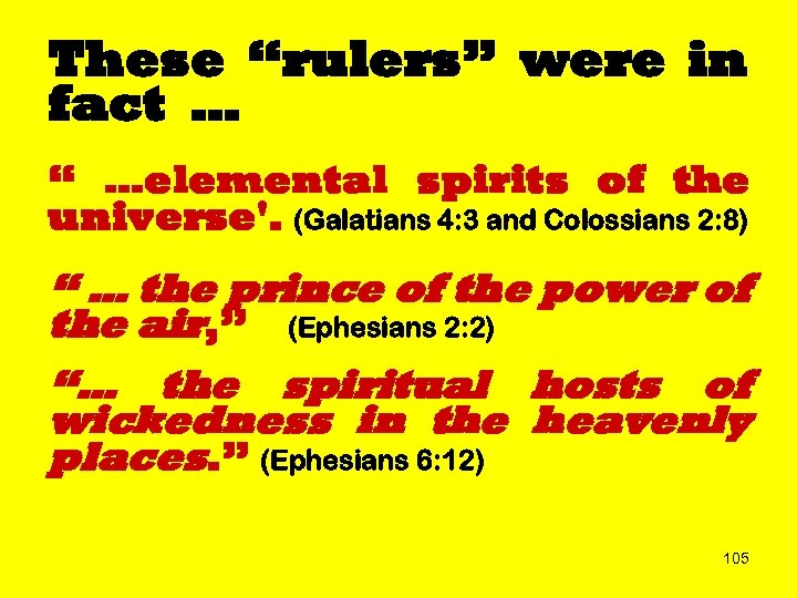 "These ""rulers"" were in fact … "" …elemental spirits of the universe'. (Galatians 4:"