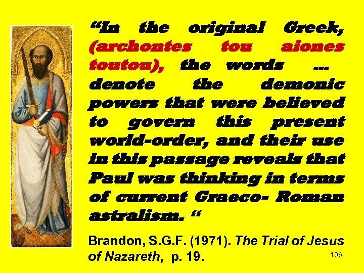 """In the original Greek, (archontes tou aiones toutou), the words … denote the demonic"