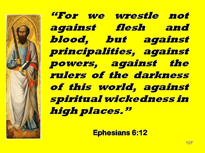"""For we wrestle not against flesh and blood, but against principalities, against powers, against"