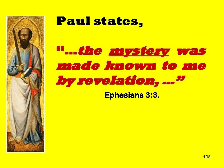 "Paul states, ""…the mystery was made known to me by revelation, …"" Ephesians 3:"