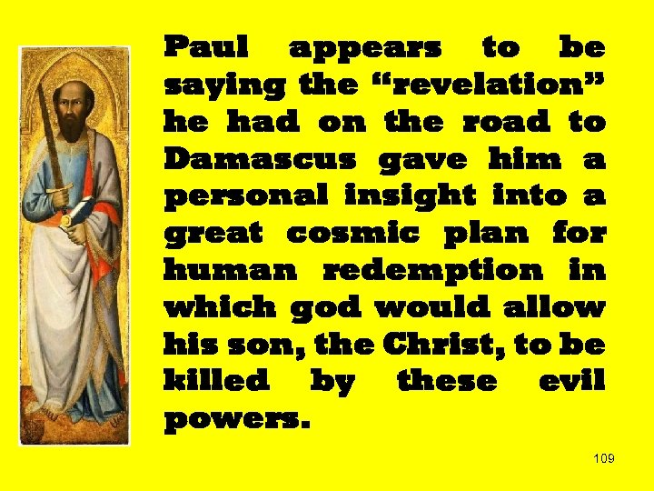"Paul appears to be saying the ""revelation"" he had on the road to Damascus"