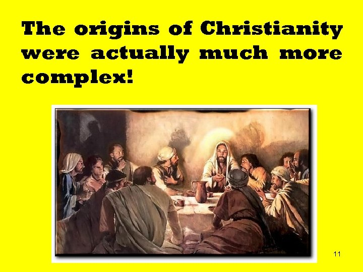 The origins of Christianity were actually much more complex! 11