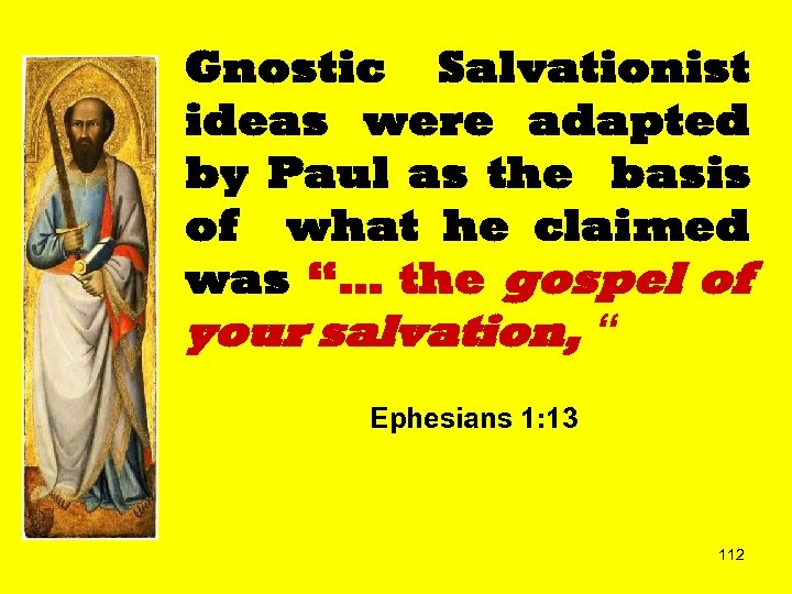 Gnostic Salvationist ideas were adapted by Paul as the basis of what he claimed