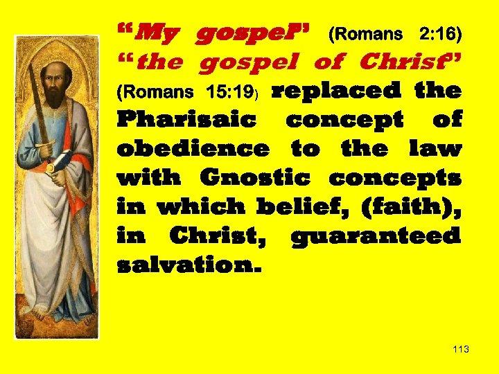 """My gospel"" (Romans 2: 16) ""the gospel of Christ"" (Romans 15: 19) replaced the"