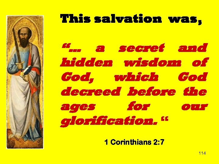 "This salvation was, ""… a secret and hidden wisdom of God, which God decreed"