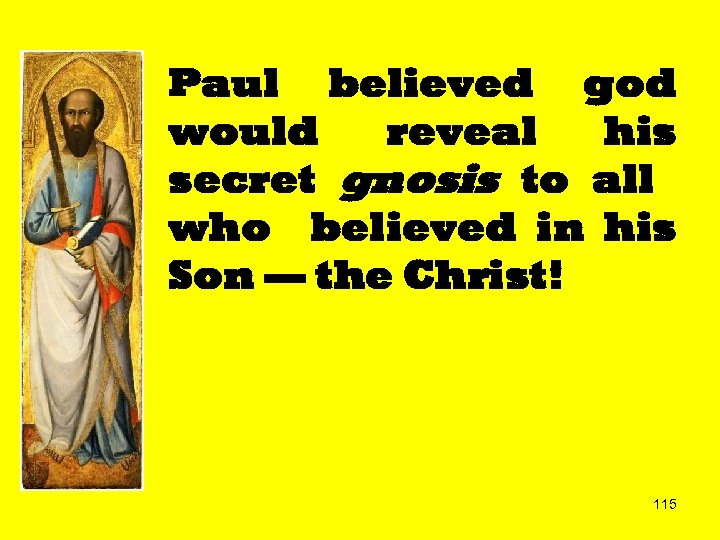 Paul believed god would reveal his secret gnosis to all who believed in his
