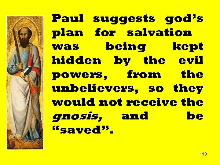 Paul suggests god's plan for salvation was being kept hidden by the evil powers,