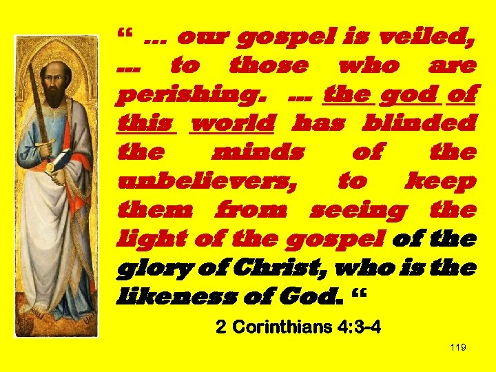 """ … our gospel is veiled, … to those who are perishing. … the"