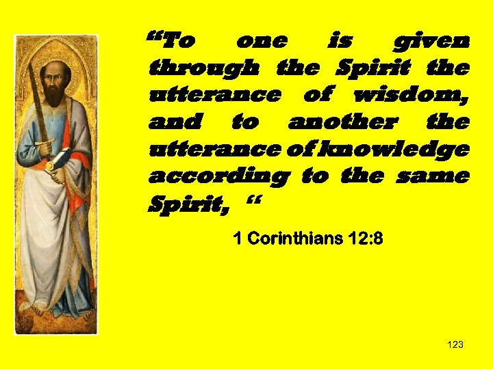 """To one is given through the Spirit the utterance of wisdom, and to another"
