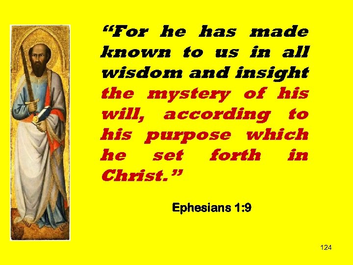 """For he has made known to us in all wisdom and insight the mystery"