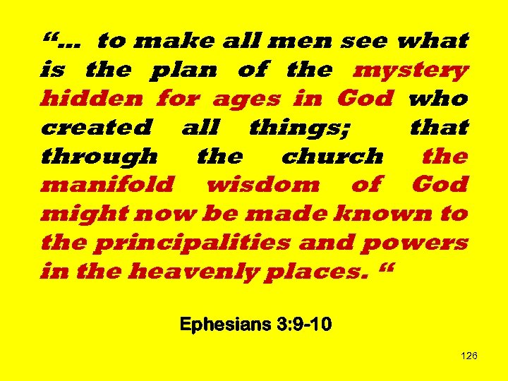 """… to make all men see what is the plan of the mystery hidden"