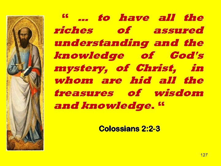""""""" … to have all the riches of assured understanding and the knowledge of"""