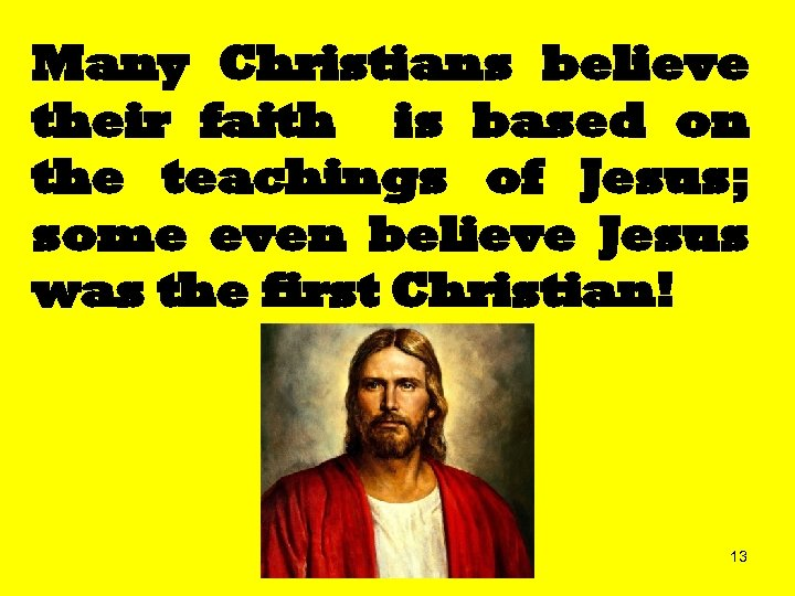 Many Christians believe their faith is based on the teachings of Jesus; some even