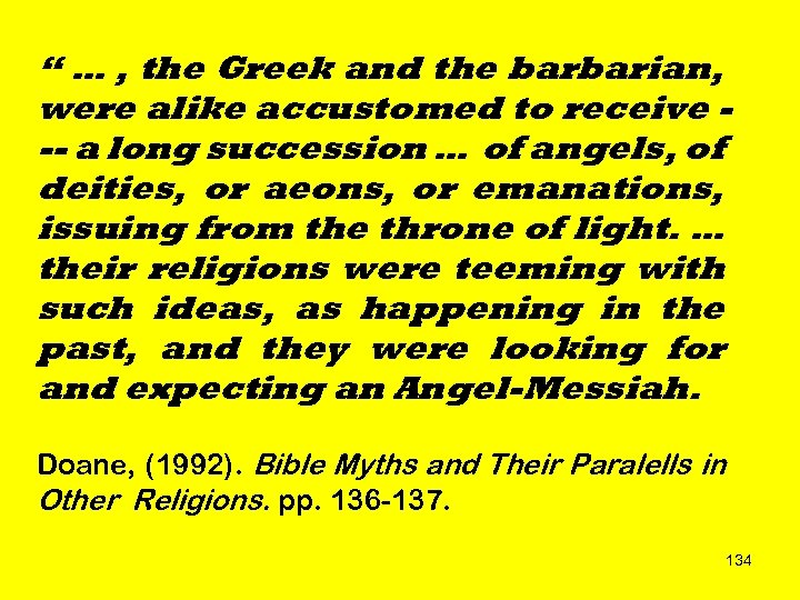 """ … , the Greek and the barbarian, were alike accustomed to receive --"