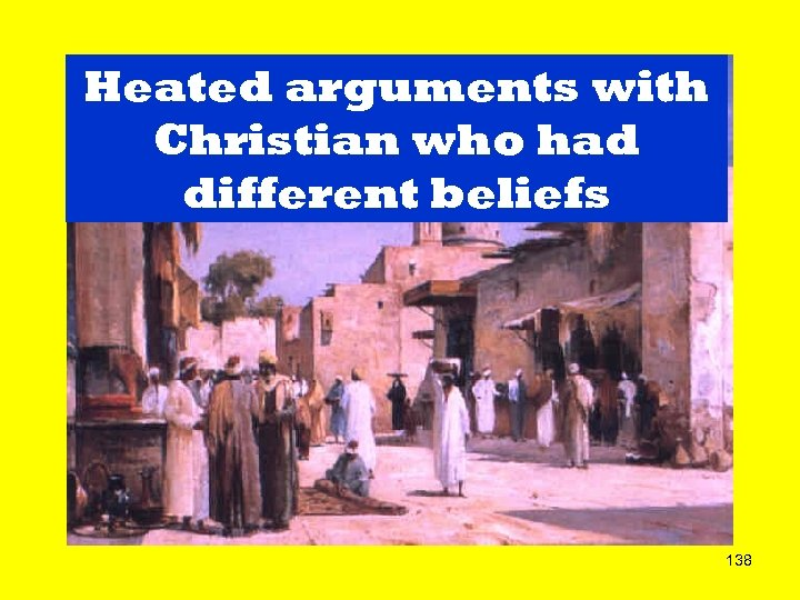Heated arguments with Christian who had different beliefs 138