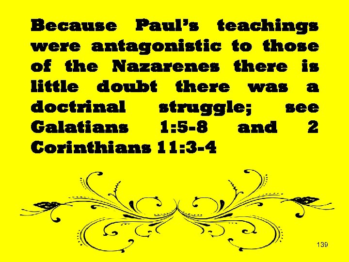 Because Paul's teachings were antagonistic to those of the Nazarenes there is little doubt