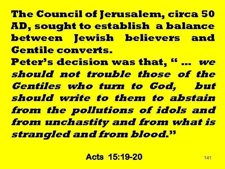 The Council of Jerusalem, circa 50 AD, sought to establish a balance between Jewish