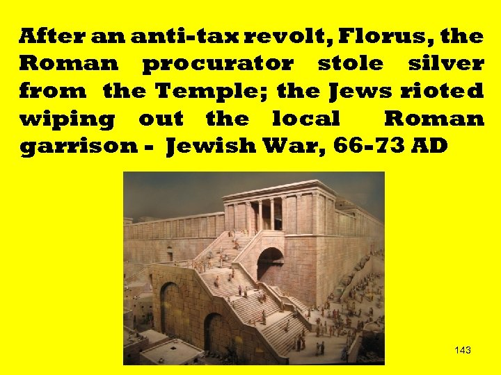 After an anti-tax revolt, Florus, the Roman procurator stole silver from the Temple; the