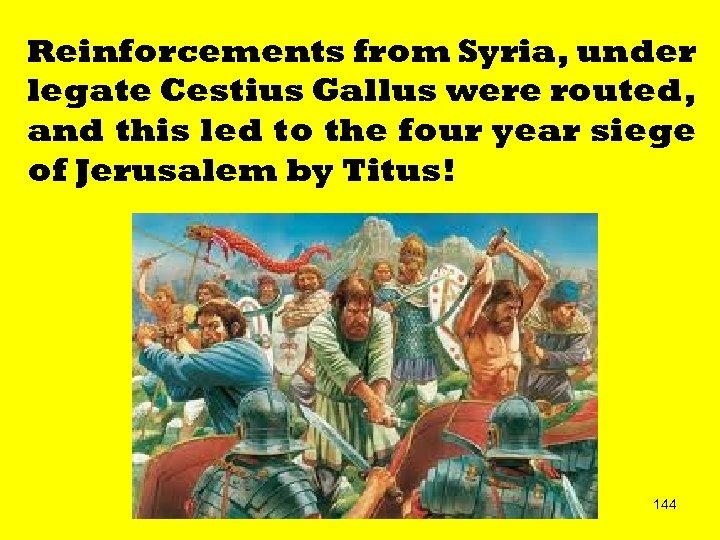 Reinforcements from Syria, under legate Cestius Gallus were routed, and this led to the
