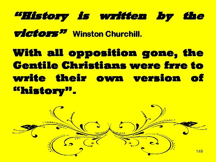 """History is written by the victors"" Winston Churchill. With all opposition gone, the Gentile"