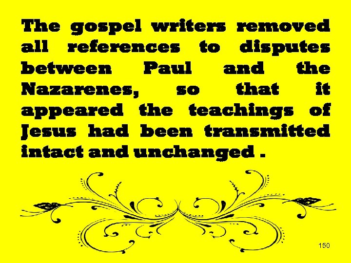 The gospel writers removed all references to disputes between Paul and the Nazarenes, so
