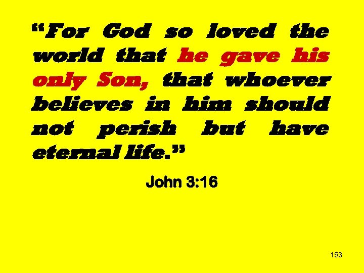 """For God so loved the world that he gave his only Son, that whoever"