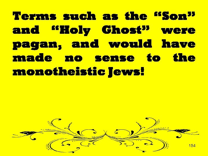 "Terms such as the ""Son"" and ""Holy Ghost"" were pagan, and would have made"