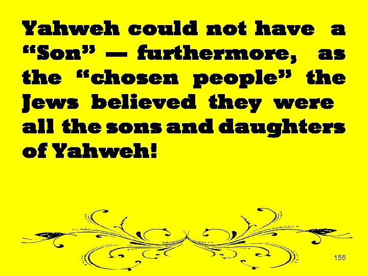 """Yahweh could not have a """"Son"""" — furthermore, as the """"chosen people"""" the Jews"""