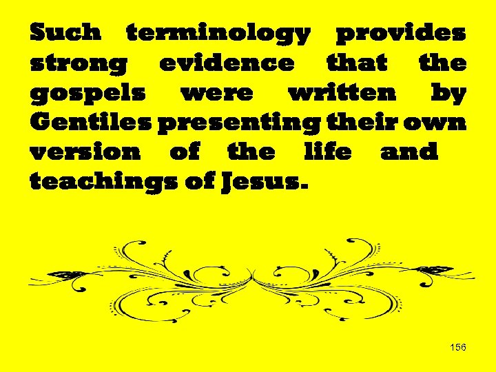 Such terminology provides strong evidence that the gospels were written by Gentiles presenting their