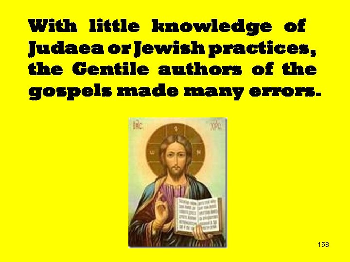 With little knowledge of Judaea or Jewish practices, the Gentile authors of the gospels