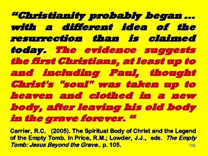 """Christianity probably began. . . with a different idea of the resurrection than is"