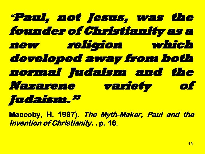 """Paul, not Jesus, was the founder of Christianity as a new religion which developed"