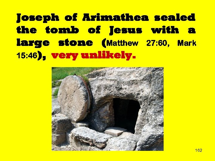 Joseph of Arimathea sealed the tomb of Jesus with a large stone (Matthew 27: