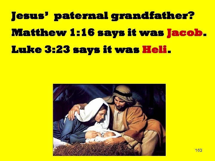 Jesus' paternal grandfather? Matthew 1: 16 says it was Jacob. Luke 3: 23 says