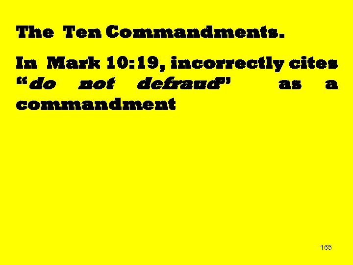 "The Ten Commandments. In Mark 10: 19, incorrectly cites ""do not defraud"" as a"