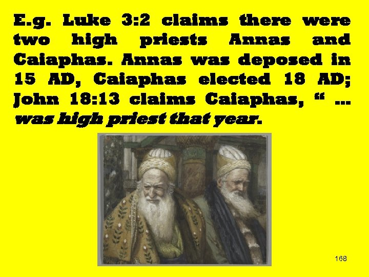 E. g. Luke 3: 2 claims there were two high priests Annas and Caiaphas.