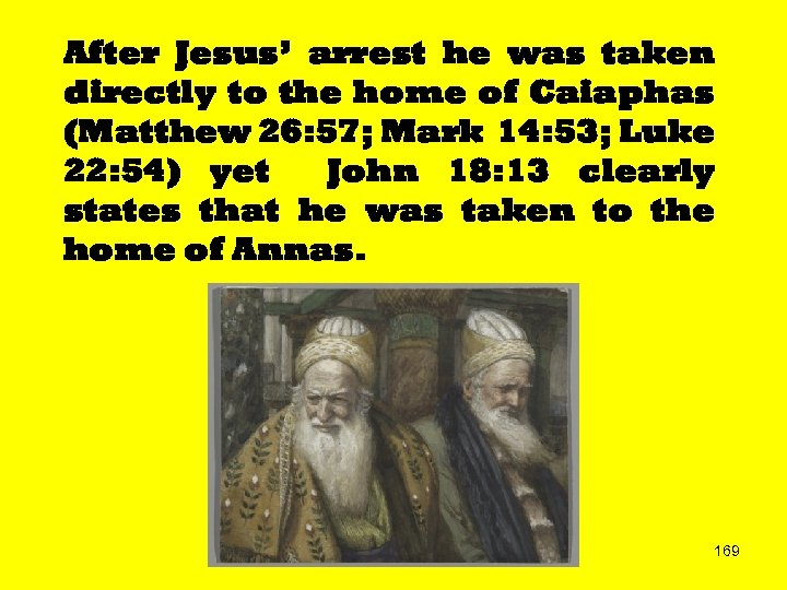 After Jesus' arrest he was taken directly to the home of Caiaphas (Matthew 26: