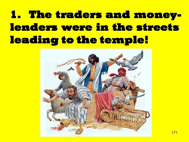 1. The traders and moneylenders were in the streets leading to the temple! 171