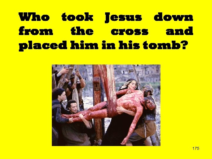 Who took Jesus down from the cross and placed him in his tomb? 175