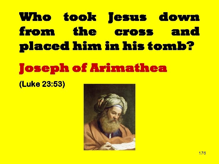 Who took Jesus down from the cross and placed him in his tomb? Joseph