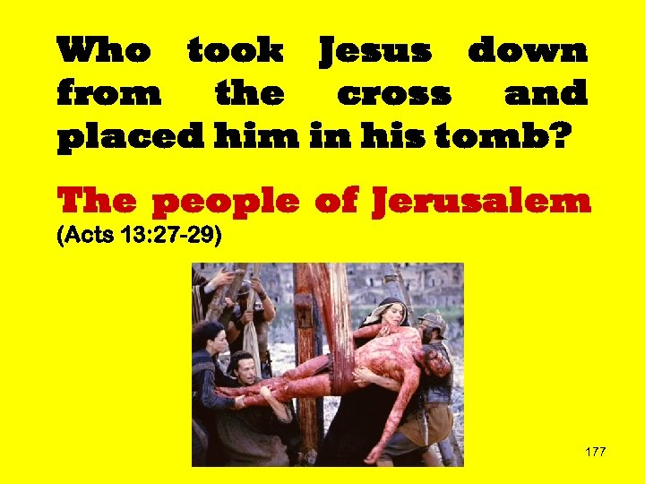 Who took Jesus down from the cross and placed him in his tomb? The