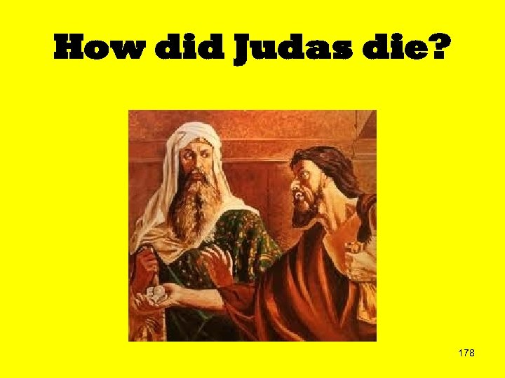 How did Judas die? 178