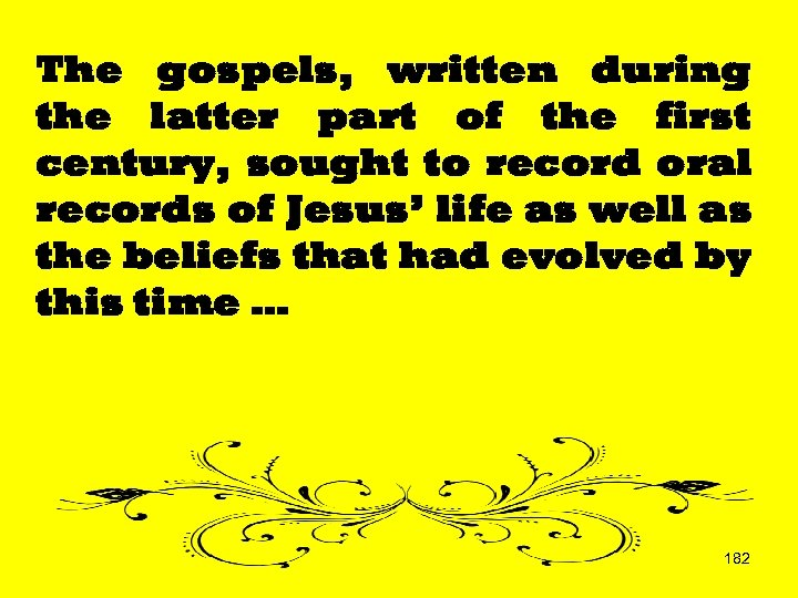 The gospels, written during the latter part of the first century, sought to record