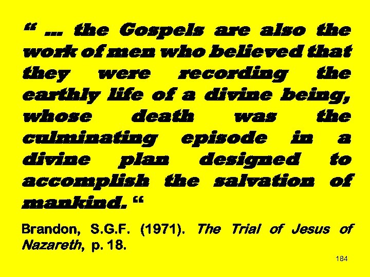 """ … the Gospels are also the work of men who believed that they"